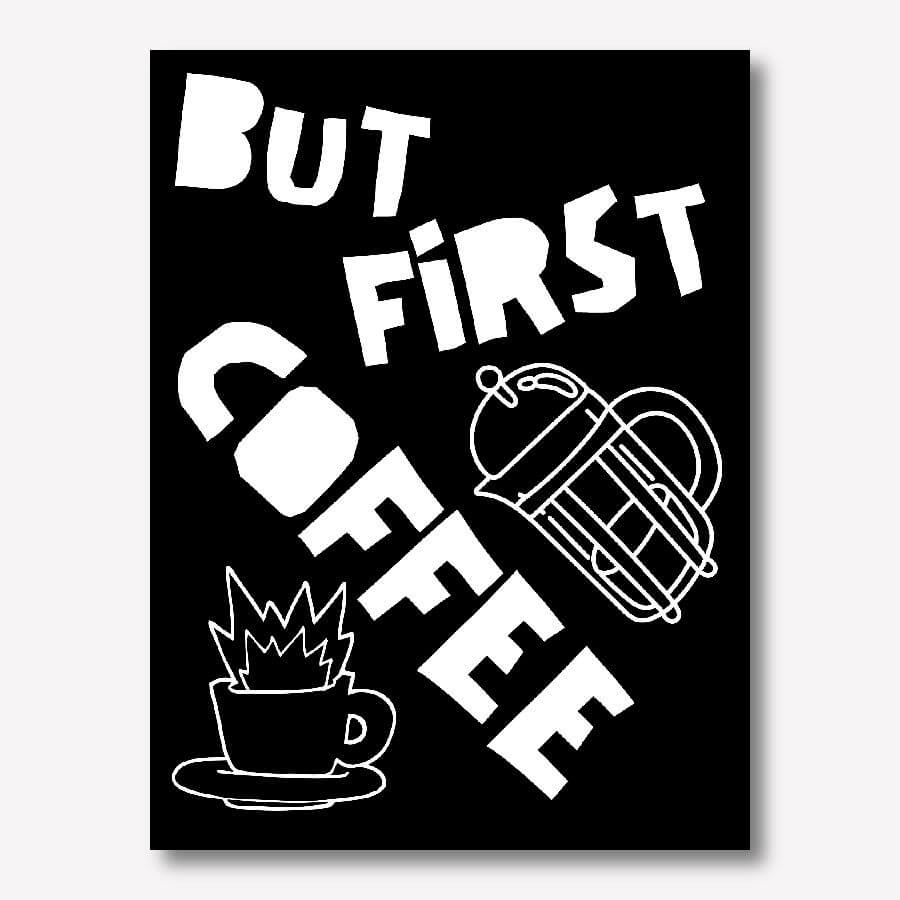 Black Kitchen Wall Decor - But First Coffee, Splash Mug | FREE USA SHIPPING | www.wallArt.Biz
