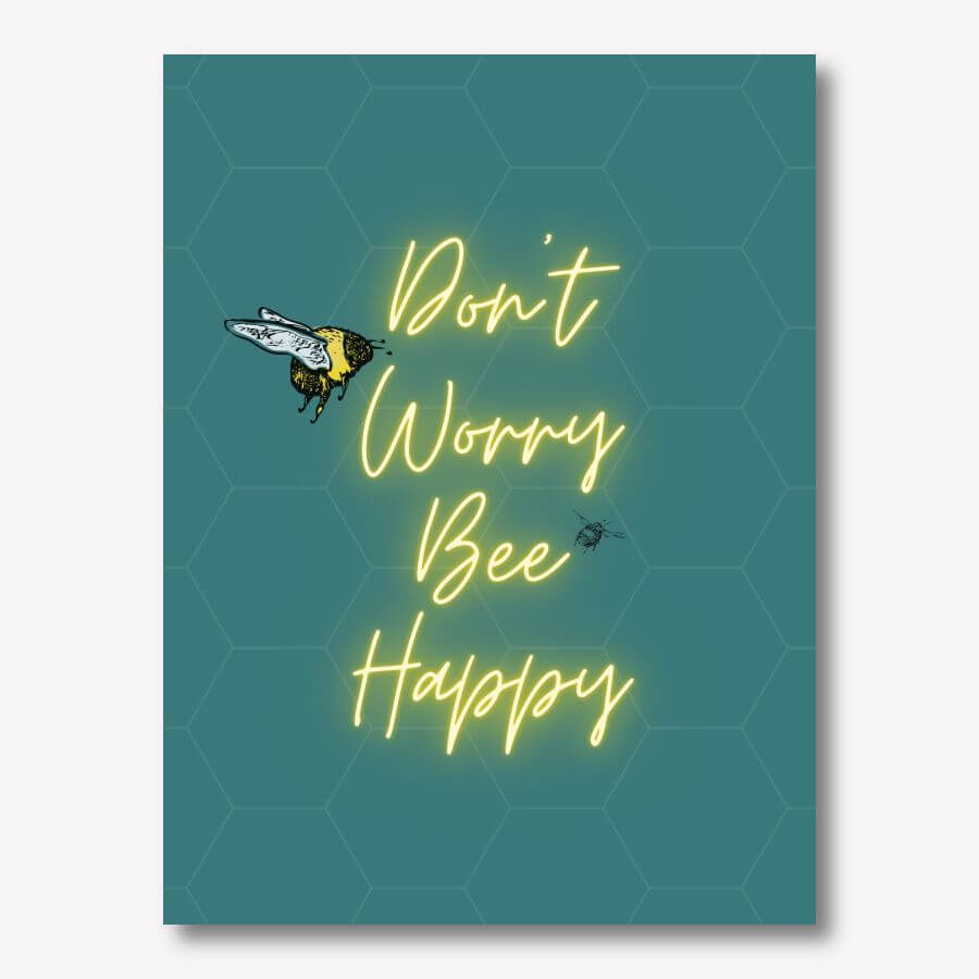 Don't Worry Bee Happy  | FREE USA SHIPPING | WallArt.Biz
