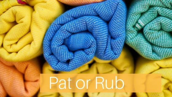 Pat or Rub your skin dry? which is good for your skin?