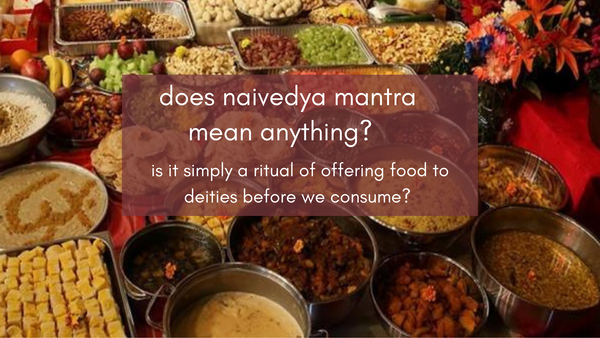 naivedhya - the science behind the mantras chanted during naivedhya