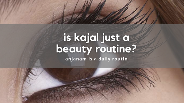 kajal - beauty routine or eye care routine?