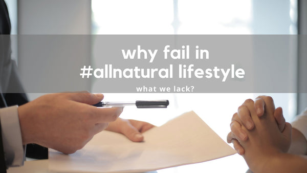 why we fail in our #allnatural lifestyle?