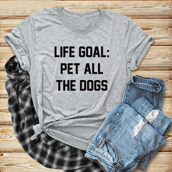 Life Goal Pet All The Dogs, Dog Mom T-Shirt