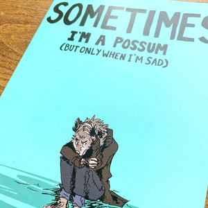 Sometimes I'm A Possum (But Only When I'm Sad)