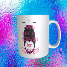 "Load image into Gallery viewer, ""A YAWN IS A SILENT SCREAM FOR COFFEE"""