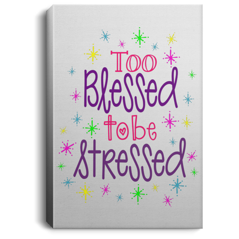 Too Blessed to Be Stressed Portrait Canvas .75in Frame