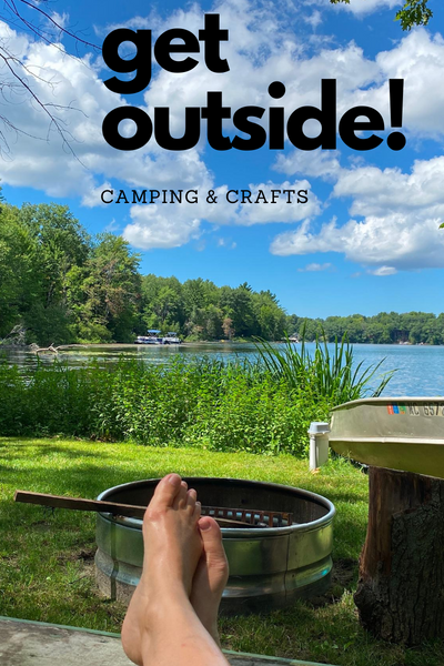 Get outside! Camping and crafts.