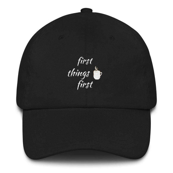 first things first (coffee) dad hat - pet fetchers shop
