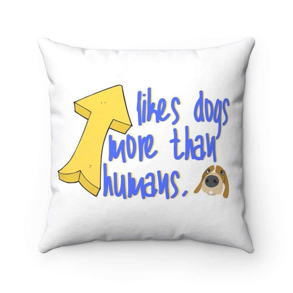 likes dogs more than humans pillow - pet fetchers shop