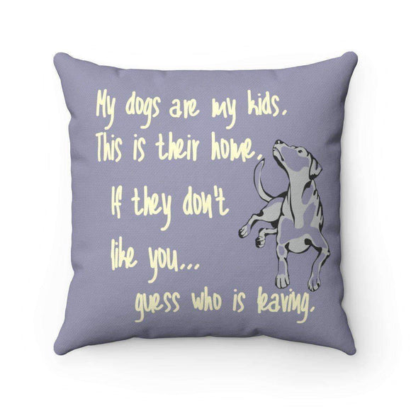 my dogs are my kids pillow - pet fetchers shop
