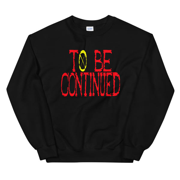 To Be Continued Unisex Sweatshirt - Geeks Pride