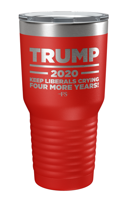 Keep Liberals Crying For Four More Years! Trump 2020 Laser Etched Tumbler