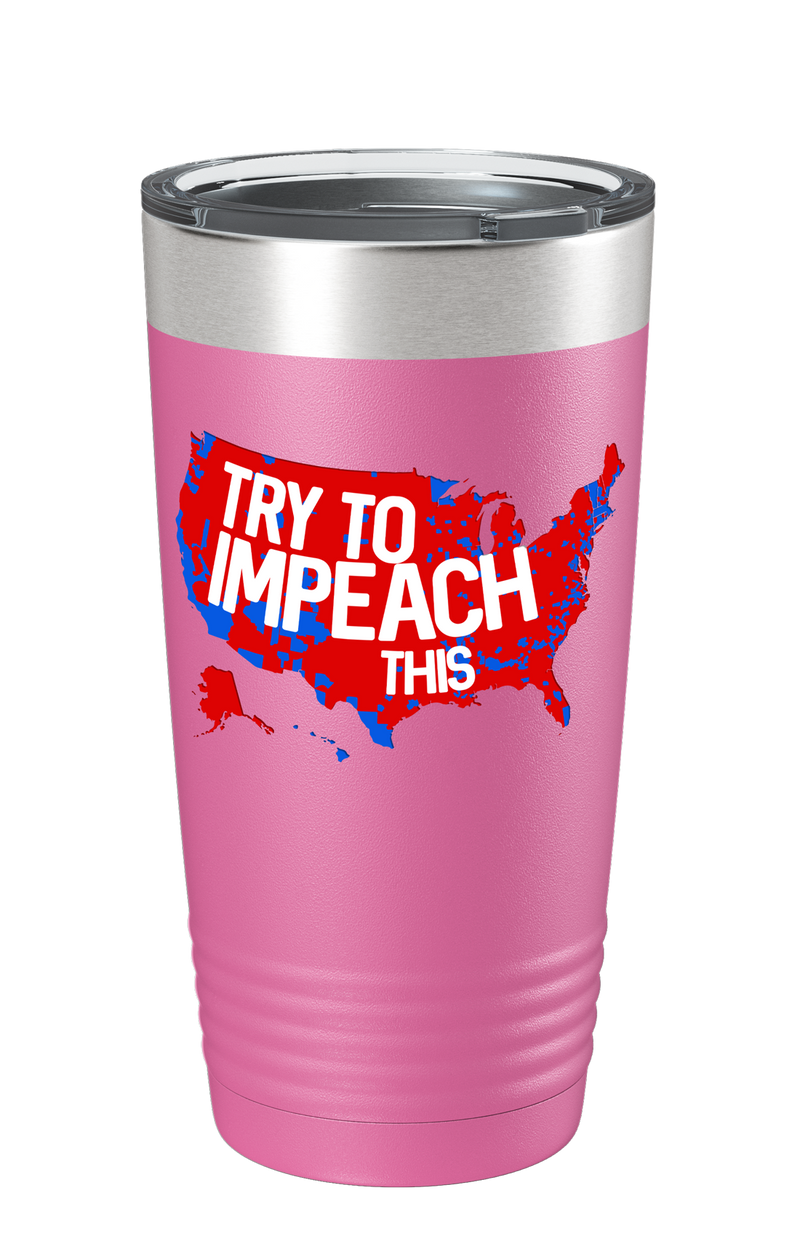 TRY TO IMPEACH THIS COLOR PRINTED TUMBLER
