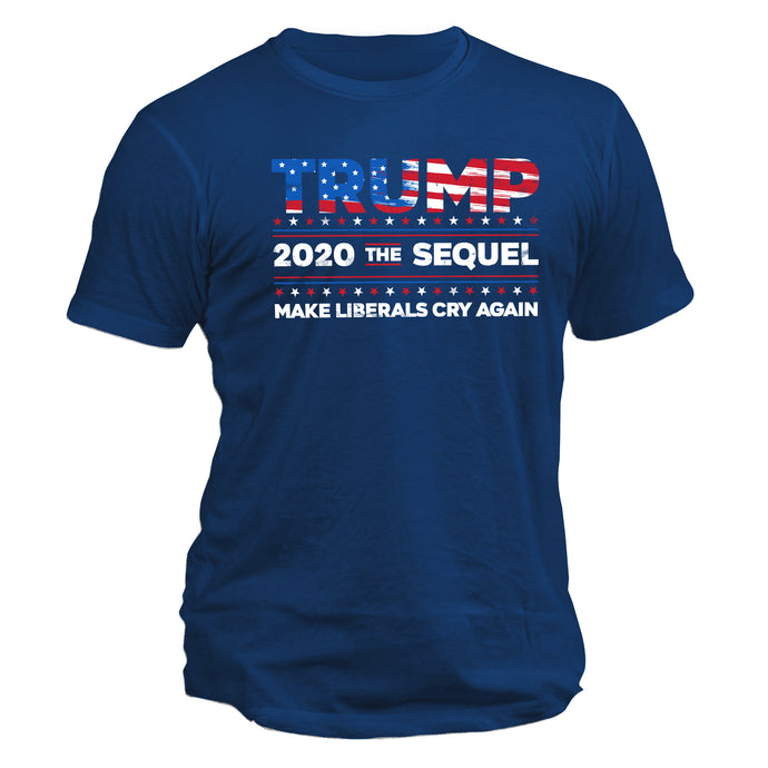 Trump 2020 the Sequel, Make Liberals Cry Again Tee