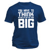 You have to think anyway, so why not think BIG Tee