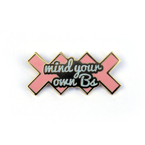 Mind Your Own Bs Enamel Pin