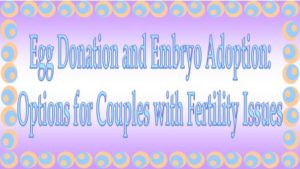Egg Donation vs Embryo Adoption