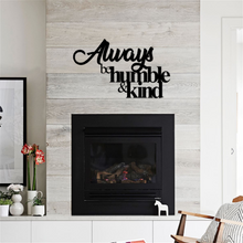 Always be Humble and Kind Metal Wall Art Sign