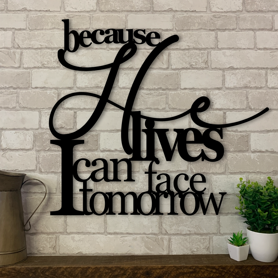 Because He Lives I Can Face Tomorrow Metal Wall Hanging | Metal Expression | Metal Art