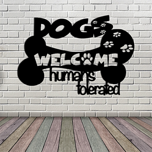 Dogs Welcome Humans Tolerated Metal Art Sign