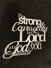 Joshua 1:9 - Be Strong and Courageous For the Lord Your God is With You, Metal Wall Sign