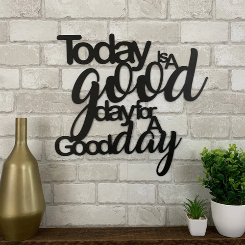 Today Is A Good Day For A Good Day Metal Word Sign, Wall Decor, Metal Wall Art