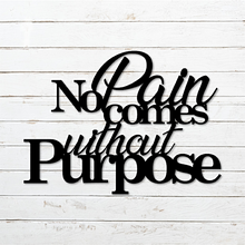 No Pain Comes Without Purpose Metal Sign