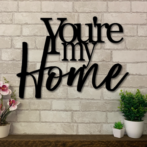 You're My Home | Metal Wall Sign | Metal Wall Home Decor