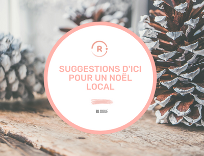Suggestions d'ici pour un Noël local!