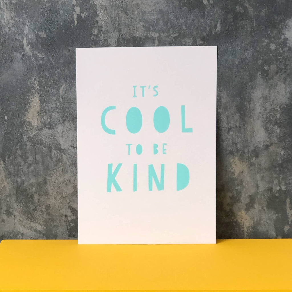 It's Cool To Be Kind A4 Screen Print - Turquoise