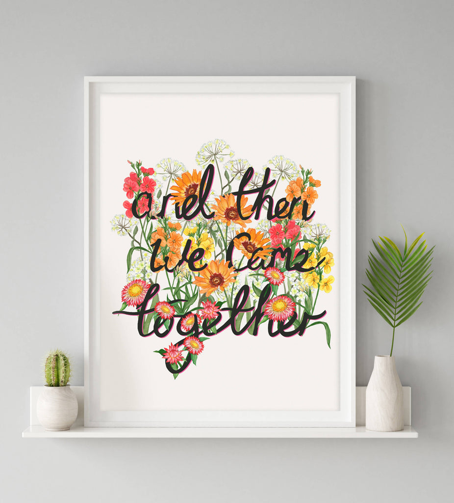 'And then we came Together'- Floral Words Art Print