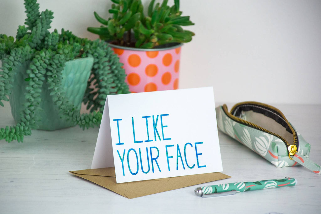 'I like your face' Card - 1, 5 or 10 pack