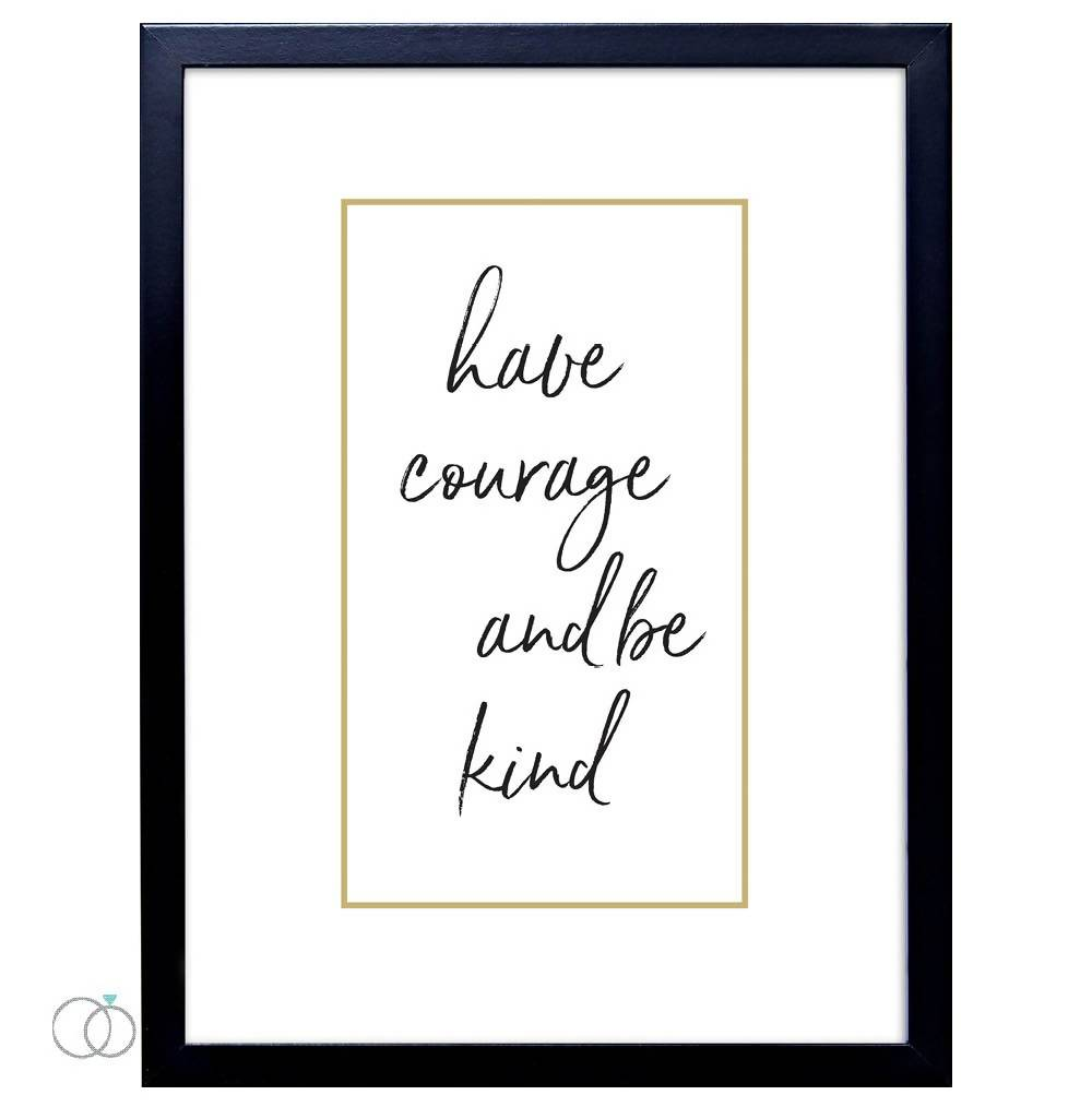 Have Courage Be Kind Quote Print