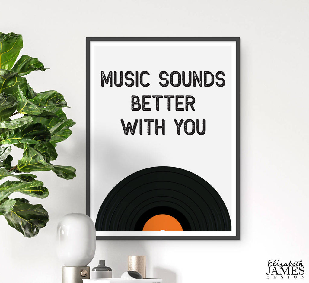 Music Sounds Better With You Print