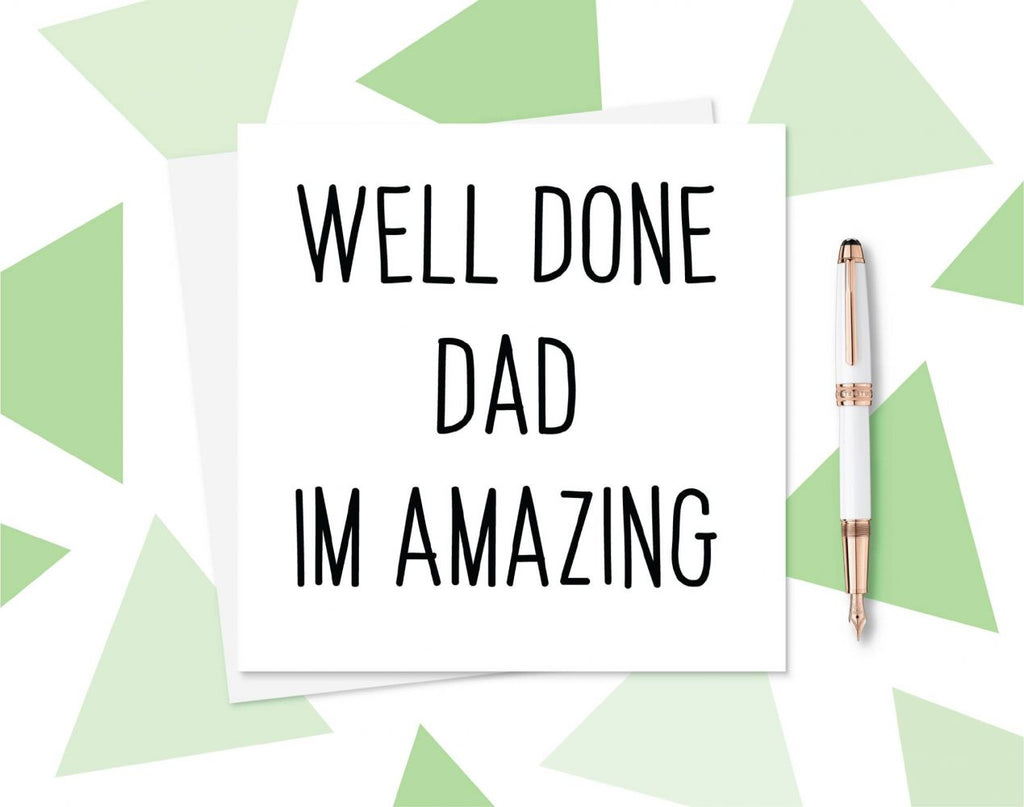 Well Done Dad Im Amazing humorous Fathers Day card . These monochrome cards are great for any occasion.  130mm square card printed on card stock with envelope. Cards will be packed in cellophane pockets and sent first class.|Well Done Dad Im Amazing humorous Fathers Day card . These monochrome cards are great for any occasion.  130mm square card printed on card stock with envelope. Cards will be packed in cellophane pockets and sent first class.