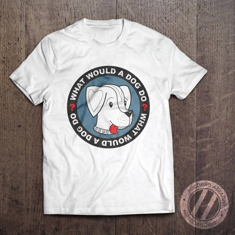 """What Would a Dog Do?"" unisex t-shirt"