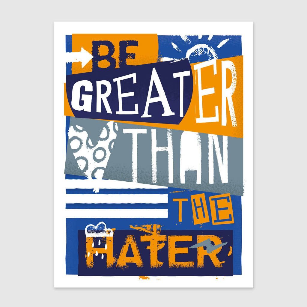 Be Greater Than The Hater Print UNFRAMED