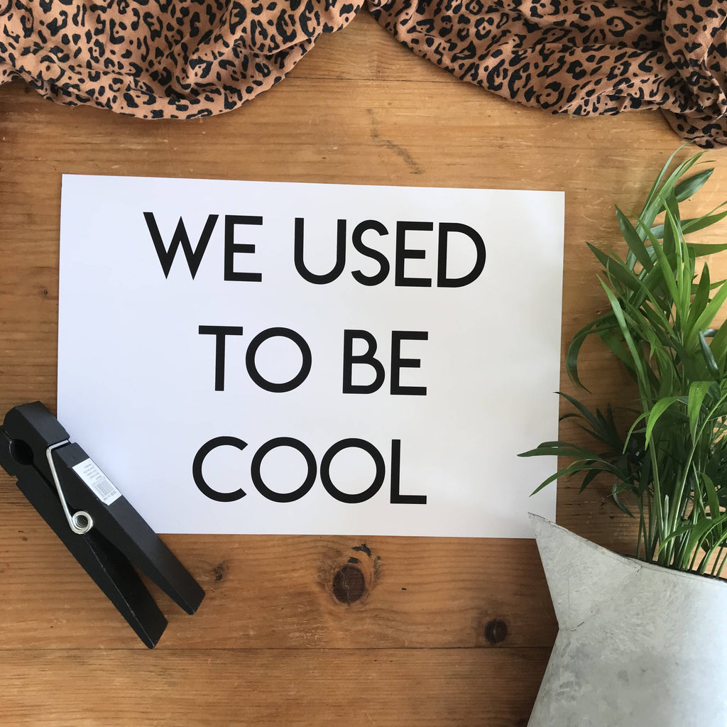 Print // we used to be cool print// home print //