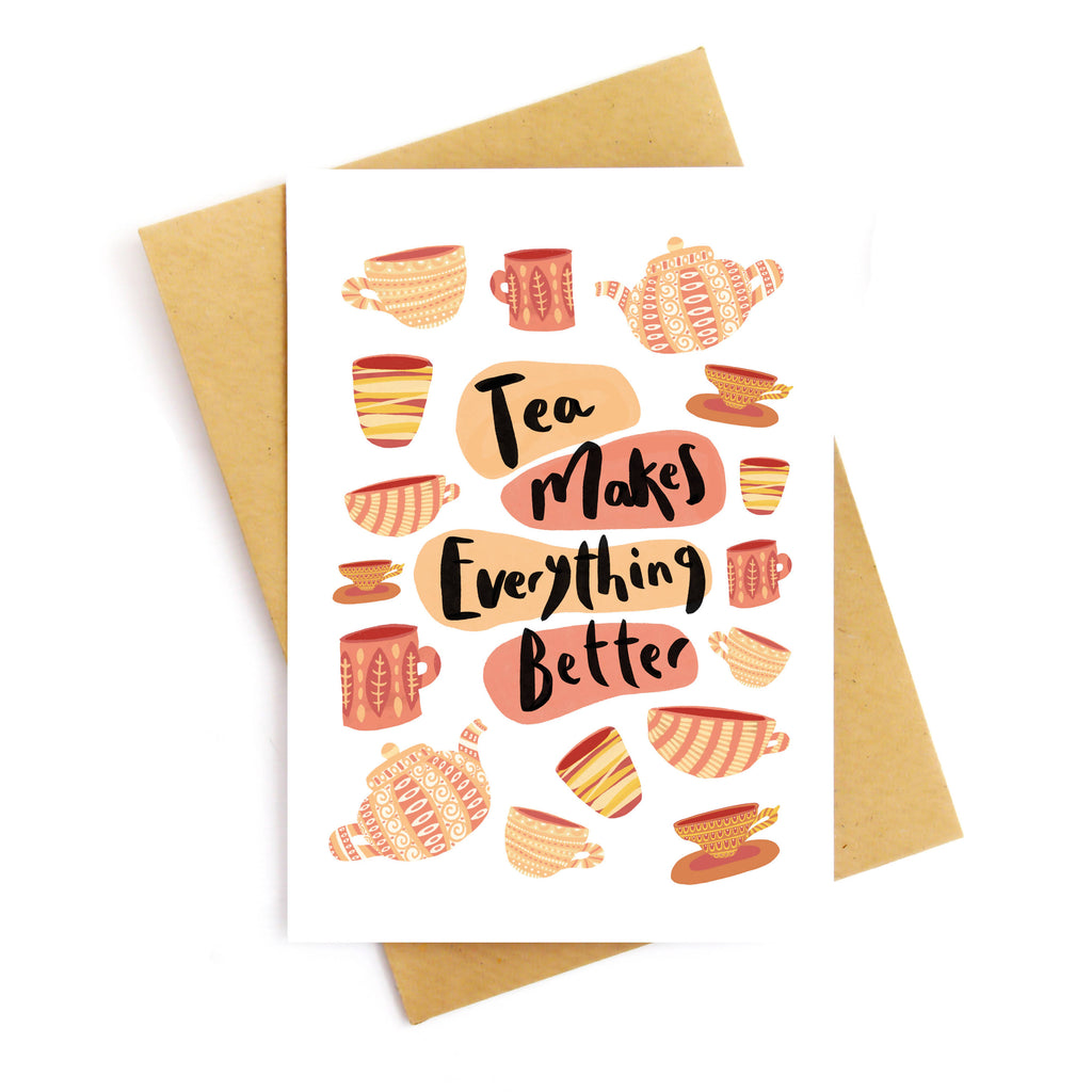 Tea Makes Everything Better Greetings Card
