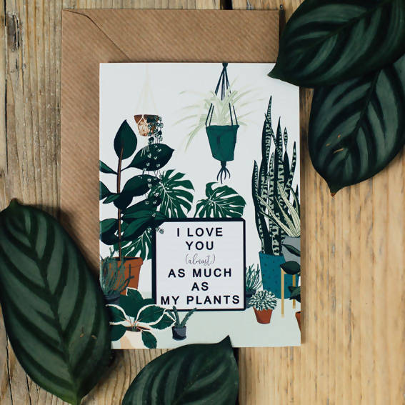 I love you almost as much as my plants Card