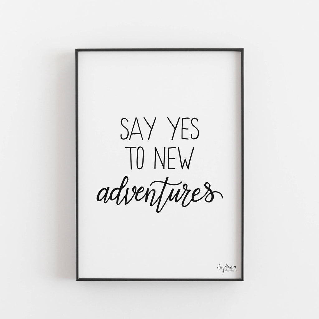 Say Yes to New Adventures, hand lettered inspirational saying art print