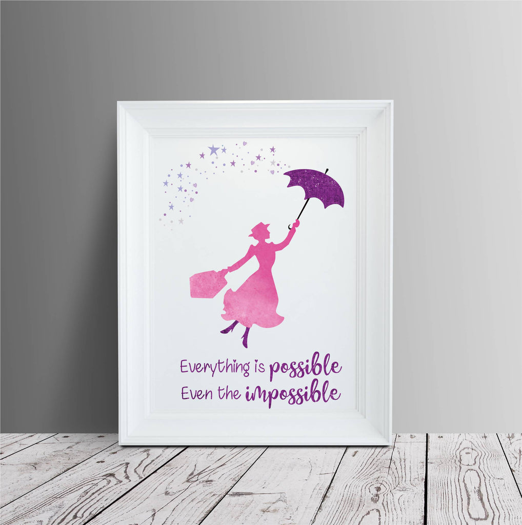 Everything is possible, even the impossible - Mary Poppins