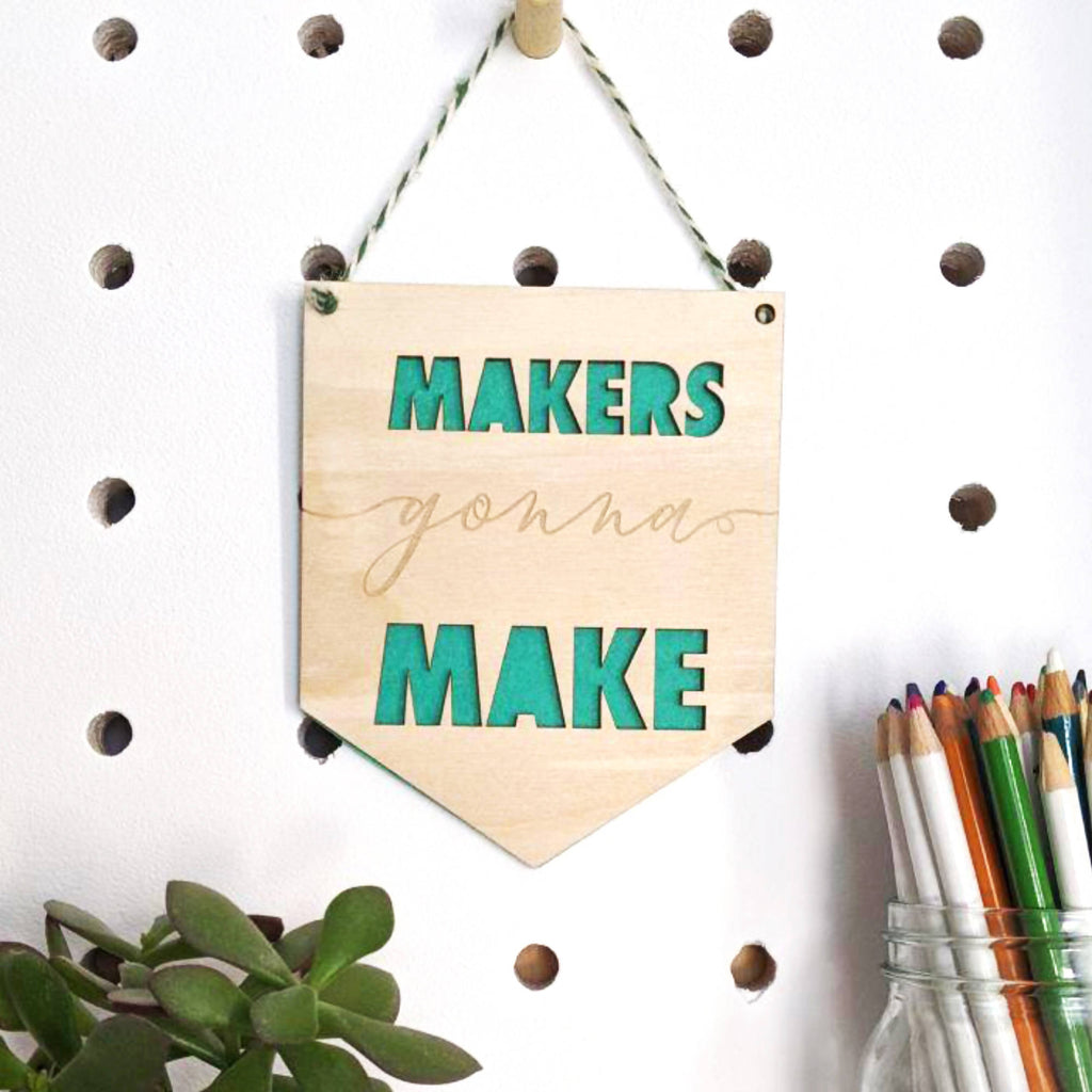 Makers gonna Make wood and felt banner
