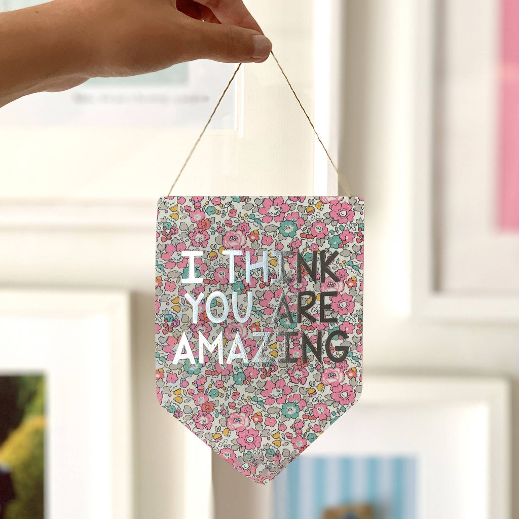 I Think You Are Amazing Liberty Print Silver Metallic Banner