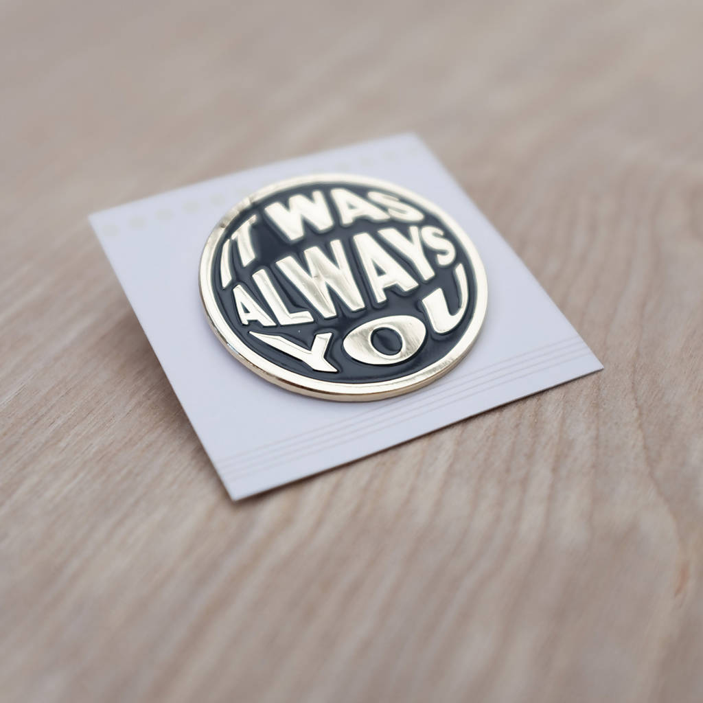 It Was Always You Pin Badge