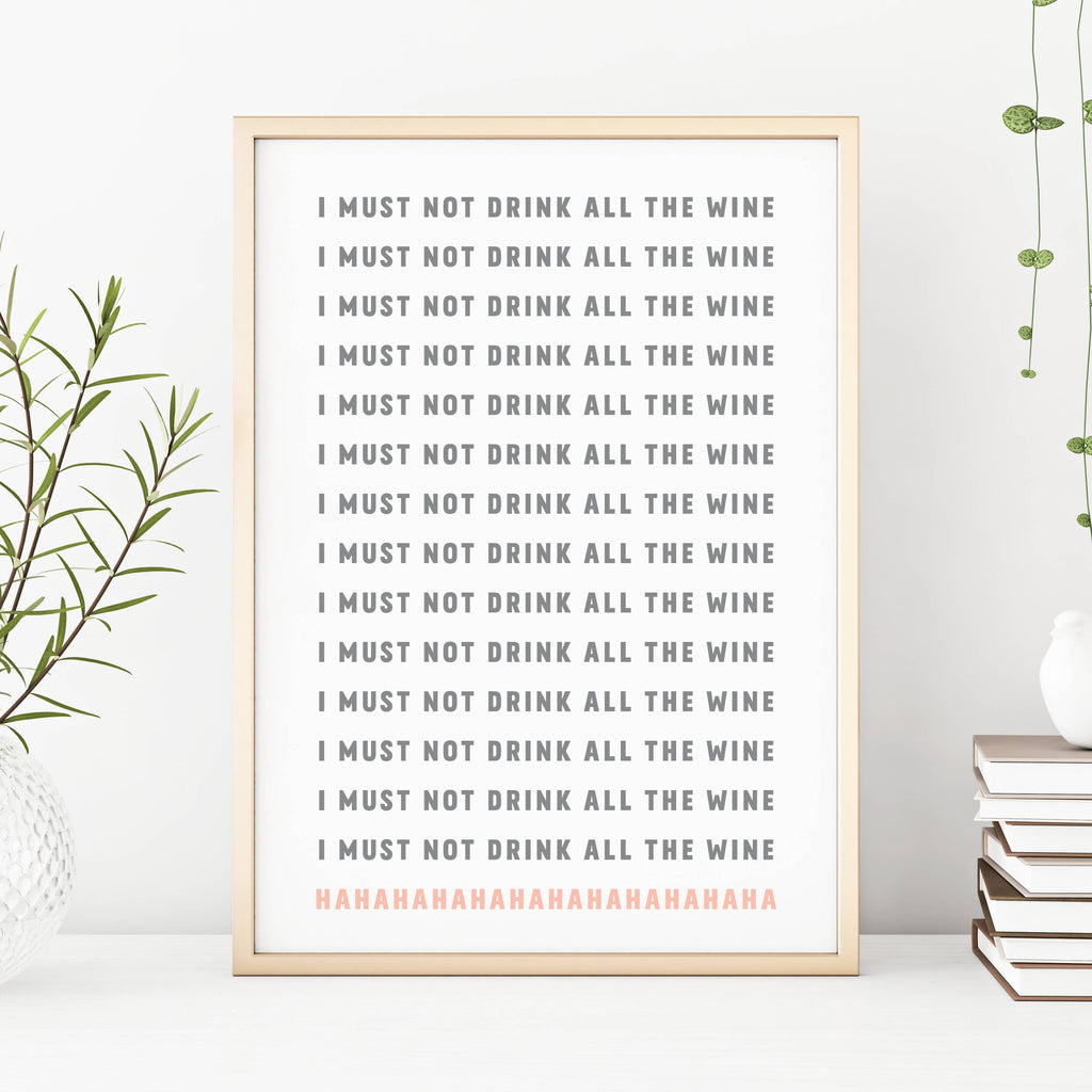 I Must Not Drink All The Wine, Funny Home Print
