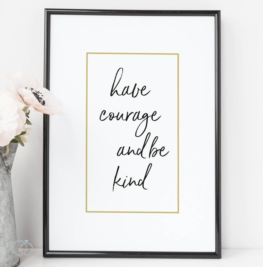 Have courage and be kind quote print  - Inspirational Quote Art - LoveLi
