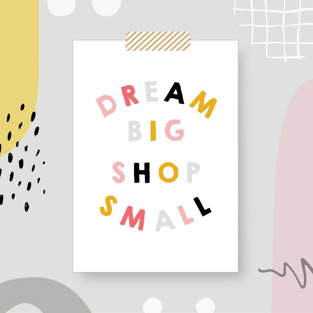 Dream Big Shop Small Print A5