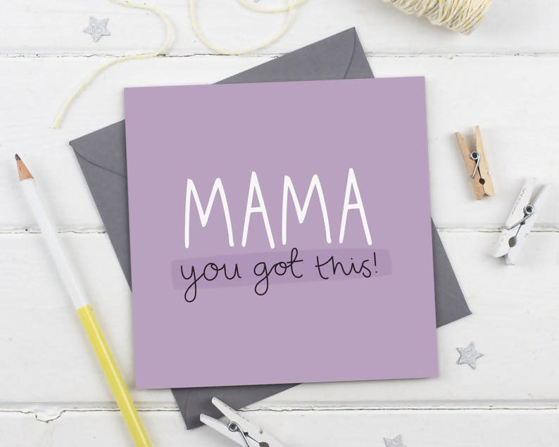 Mama - You got this! - Mother Mama Empowerment Greeting Card