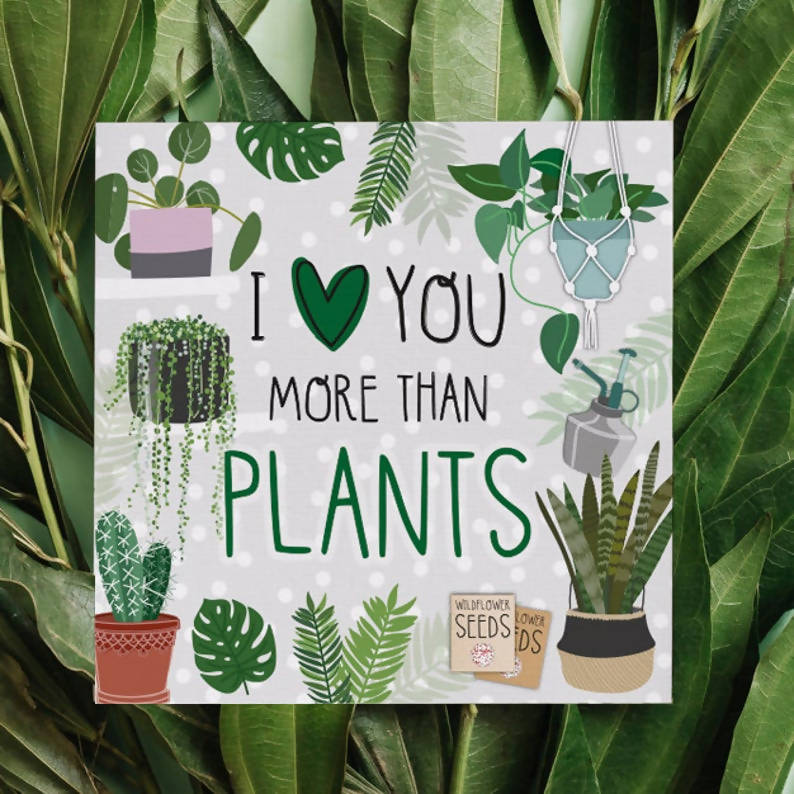 I Love You More Than Plants - Anniversary Card